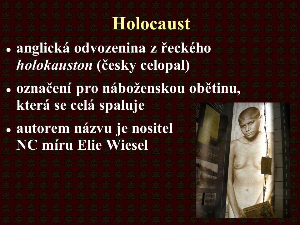 Holocaust anglická odvozenina z řeckého holokauston (česky celopal) označení pro náboženskou obětinu, která se celá spaluje autorem názvu je nositel N