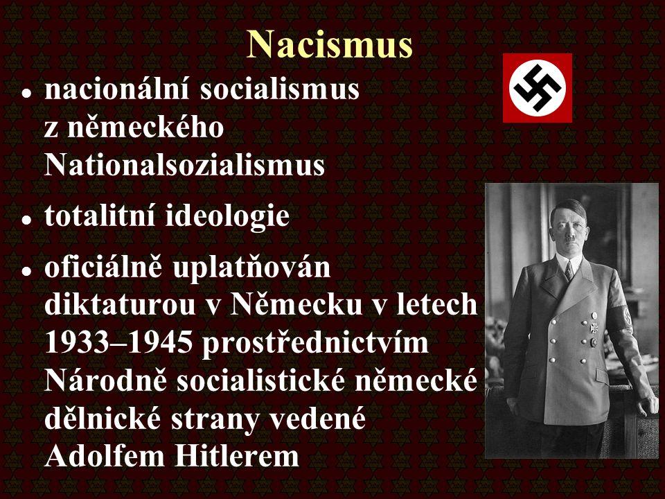 Nacismus nacionální socialismus z německého Nationalsozialismus totalitní ideologie oficiálně uplatňován diktaturou v Německu v letech 1933–1945 prost