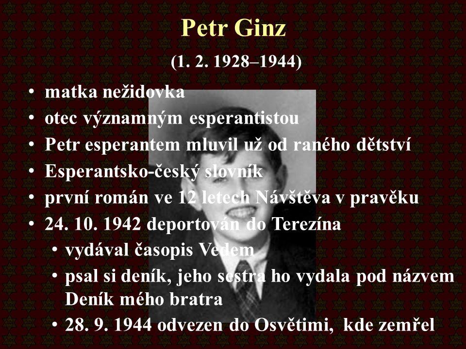 Petr Ginz (1. 2. 1928–1944) matka nežidovka otec významným esperantistou Petr esperantem mluvil už od raného dětství Esperantsko-český slovník první