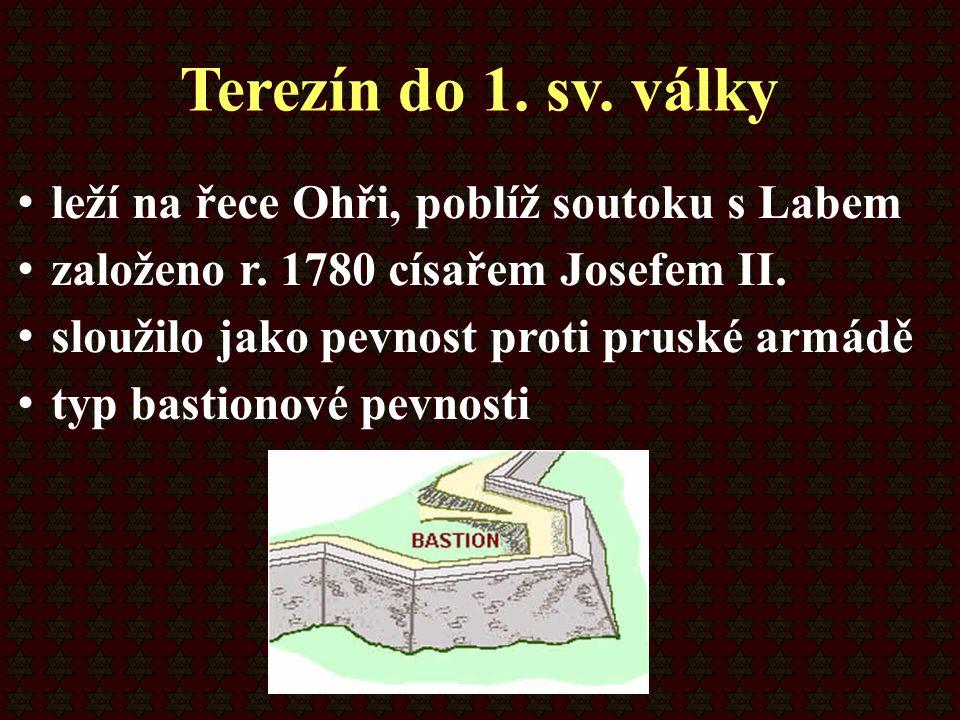 Terezín do 1. sv. války leží na řece Ohři, poblíž soutoku s Labem založeno r. 1780 císařem Josefem II. sloužilo jako pevnost proti pruské armádě typ b