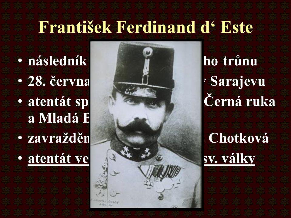 František Ferdinand d' Este následník rakousko-uherského trůnu 28. června 1914 zavražděn v Sarajevu atentát spáchaly organizace Černá ruka a Mladá Bos