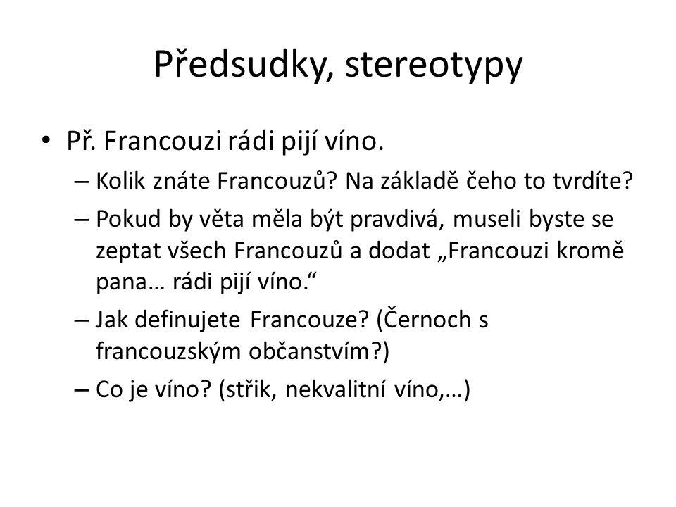 Předsudky, stereotypy Př. Francouzi rádi pijí víno.
