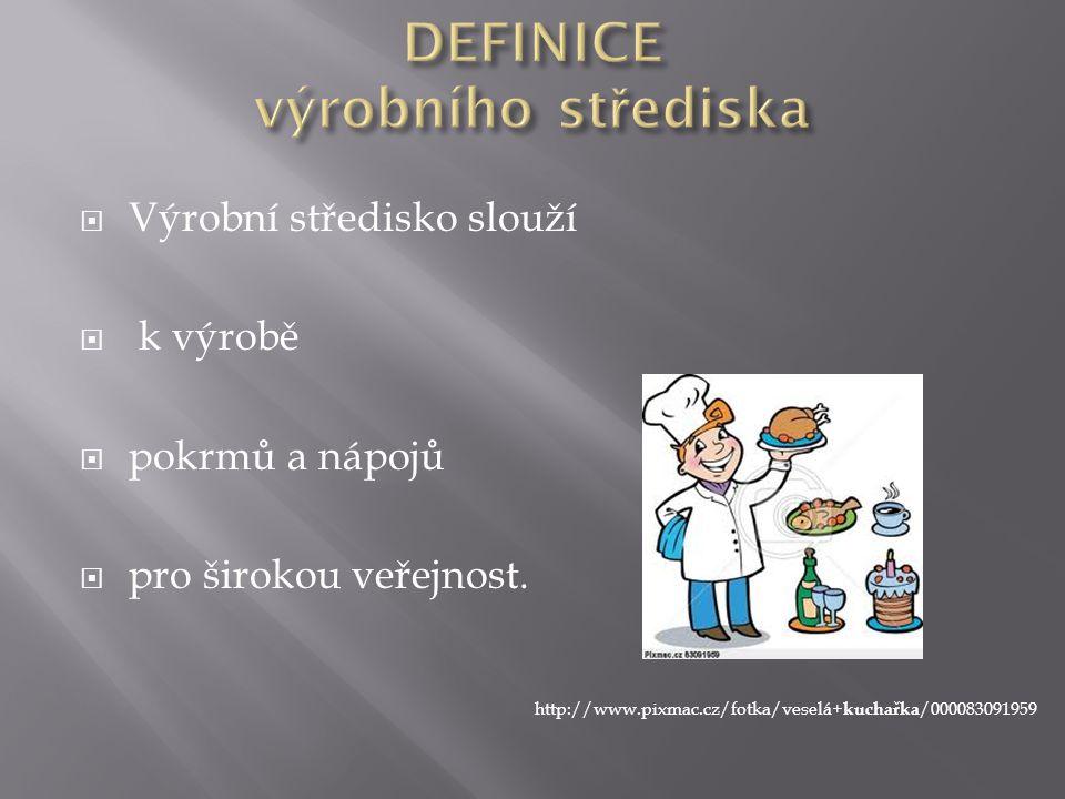  Výrobní středisko slouží  k výrobě  pokrmů a nápojů  pro širokou veřejnost. http://www.pixmac.cz/fotka/veselá+ kuchařka /000083091959