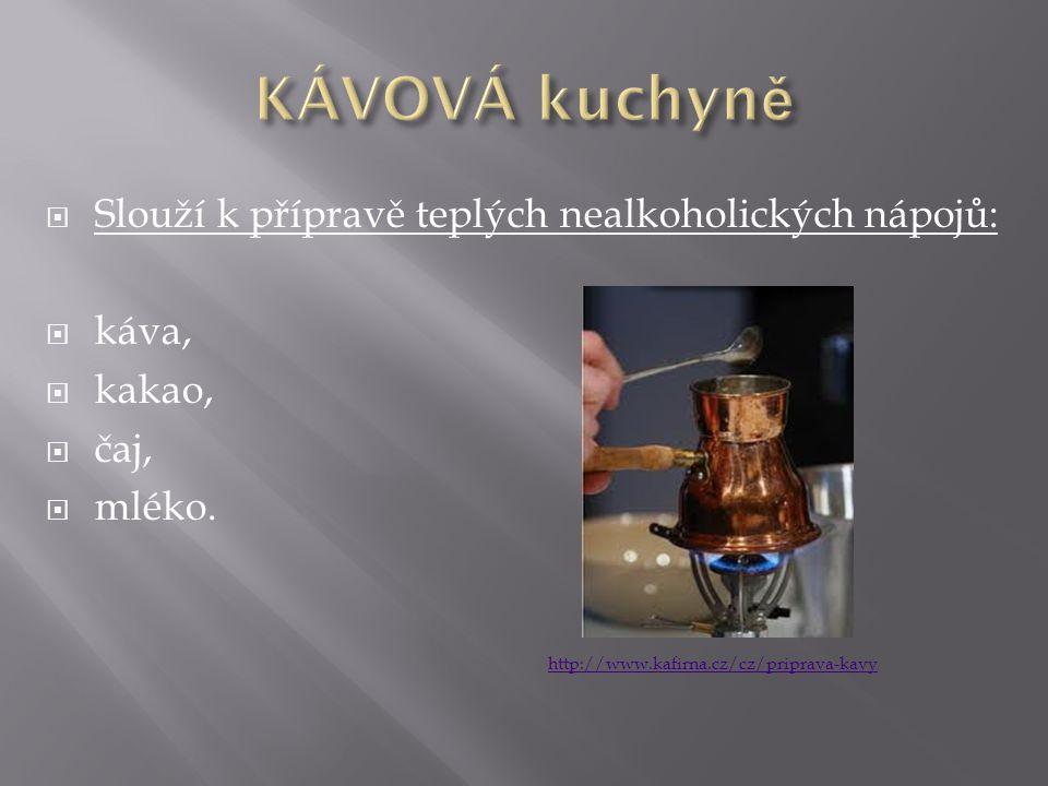  Slouží k přípravě teplých nealkoholických nápojů:  káva,  kakao,  čaj,  mléko. http://www.kafirna.cz/cz/priprava-kavy