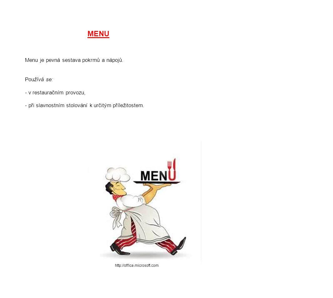 MENU Menu je pevná sestava pokrmů a nápojů. Používá se: - v restauračním provozu, - při slavnostním stolování k určitým příležitostem. http://office.m