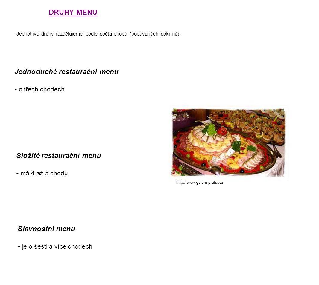DRUHY MENU Jednotlivé druhy rozdělujeme podle počtu chodů (podávaných pokrmů). Jednoduché restaurační menu - o třech chodech Složité restaurační menu