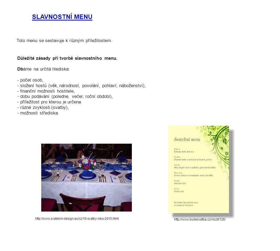 SLAVNOSTNÍ MENU Toto menu se sestavuje k různým příležitostem. Důležité zásady při tvorbě slavnostního menu. Dbáme na určitá hlediska: - počet osob, -