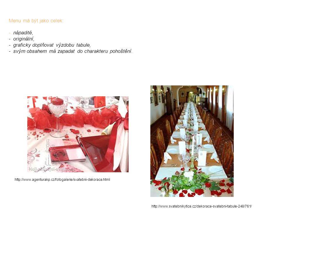 Menu má být jako celek: - nápadité, - originální, - graficky doplňovat výzdobu tabule, - svým obsahem má zapadat do charakteru pohoštění. http://www.s