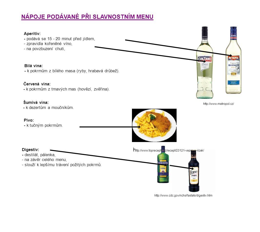 NÁPOJE PODÁVANÉ PŘI SLAVNOSTNÍM MENU Aperitiv: - podává se 15 - 20 minut před jídlem, - zpravidla kořeněné víno, - na povzbuzení chuti, Bílá vína: - k