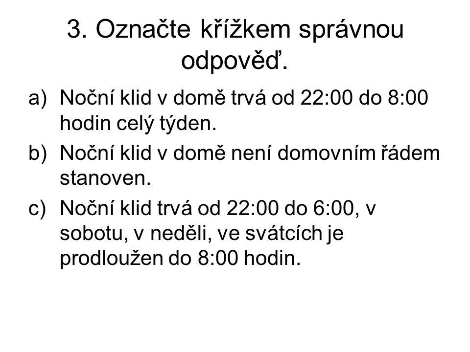 3. Označte křížkem správnou odpověď. a)Noční klid v domě trvá od 22:00 do 8:00 hodin celý týden.