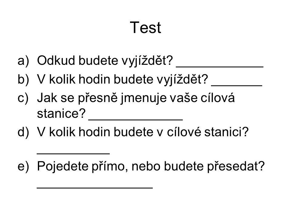 Test a)Odkud budete vyjíždět. ____________ b)V kolik hodin budete vyjíždět.