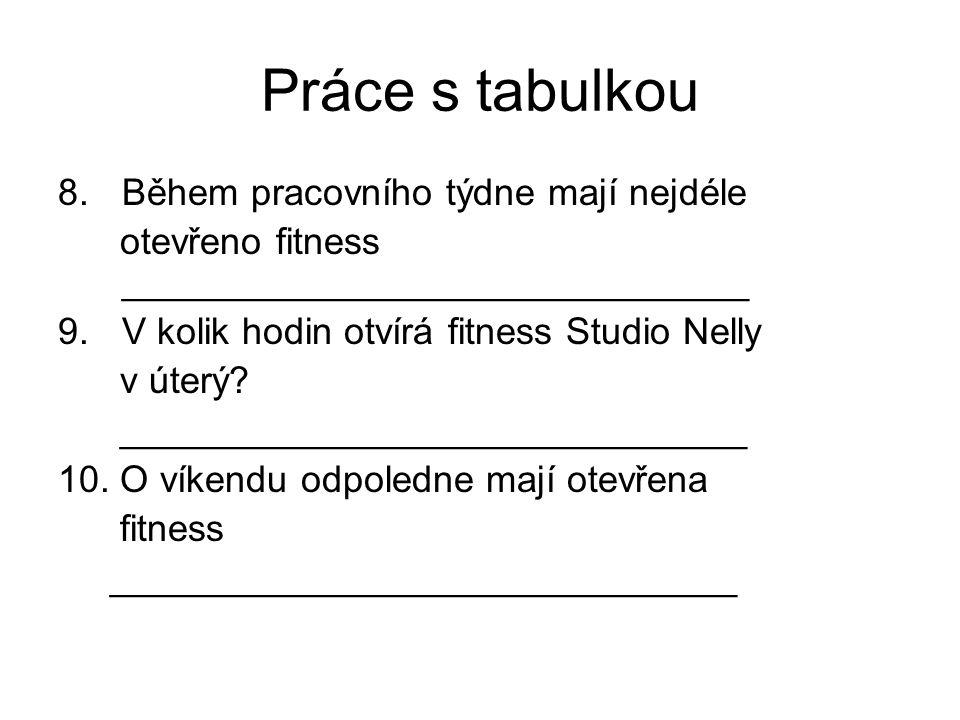 Práce s tabulkou 8.Během pracovního týdne mají nejdéle otevřeno fitness ______________________________ 9.V kolik hodin otvírá fitness Studio Nelly v ú