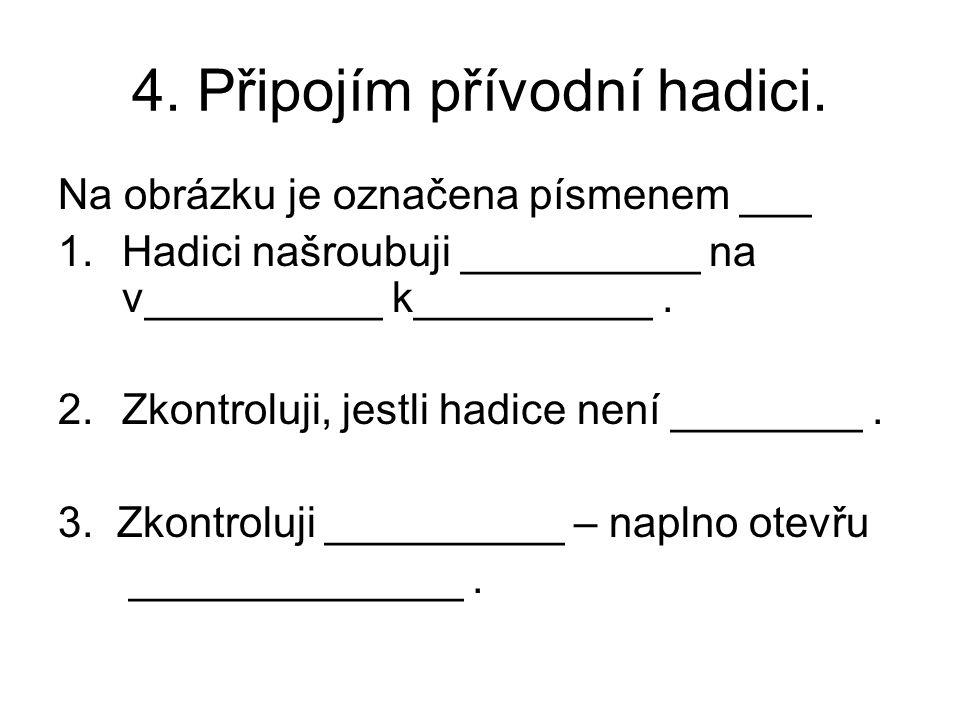 5.Připojím vypouštěcí hadici. 1.Uvolním vypouštěcí hadici z uchycení – šipka ____.