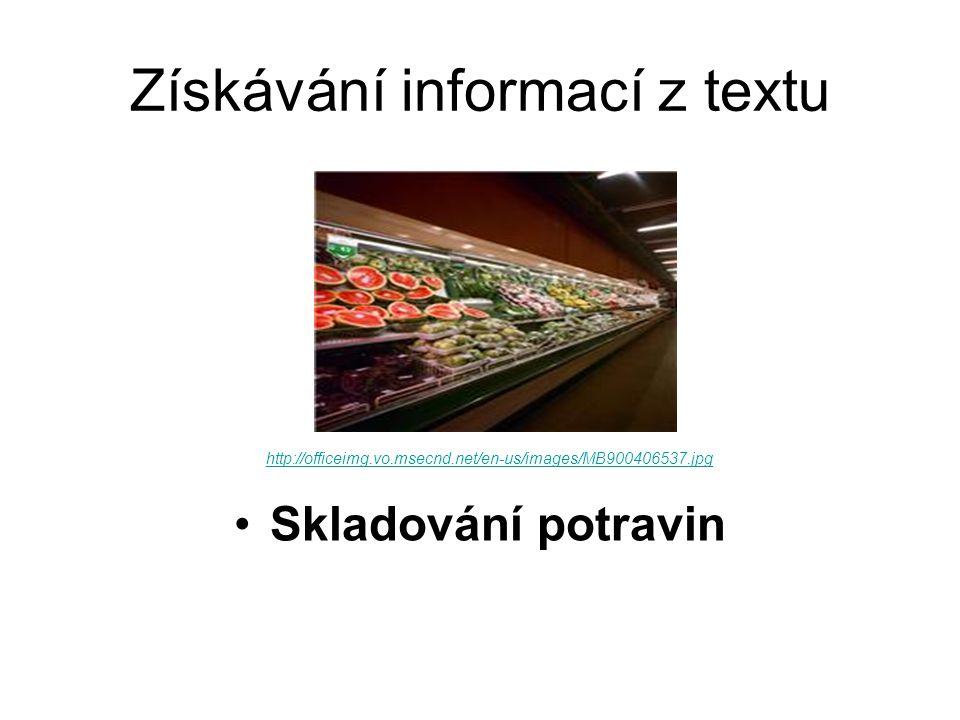 Získávání informací z textu Skladování potravin http://officeimg.vo.msecnd.net/en-us/images/MB900406537.jpg