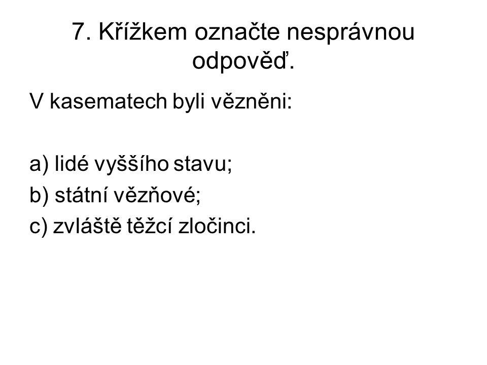 7. Křížkem označte nesprávnou odpověď.