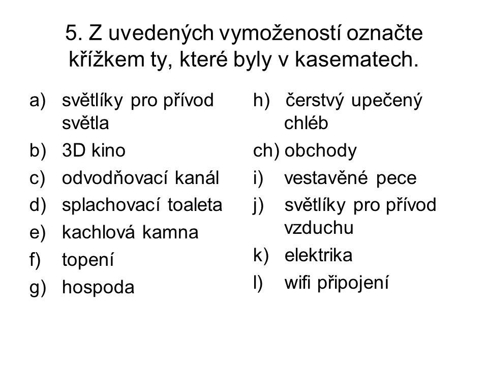 5. Z uvedených vymožeností označte křížkem ty, které byly v kasematech.
