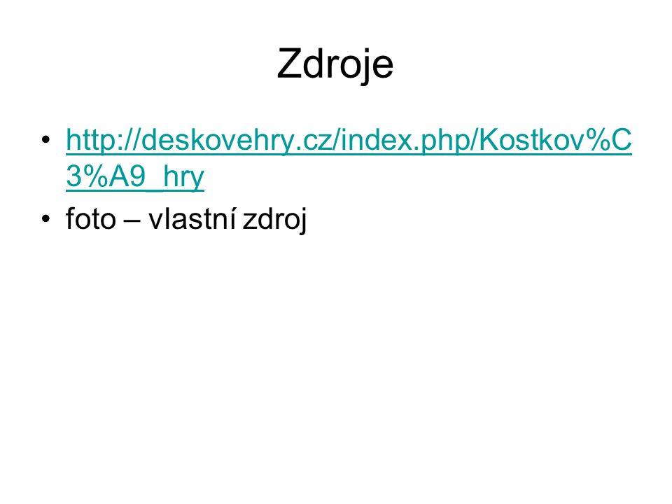 Zdroje http://deskovehry.cz/index.php/Kostkov%C 3%A9_hryhttp://deskovehry.cz/index.php/Kostkov%C 3%A9_hry foto – vlastní zdroj