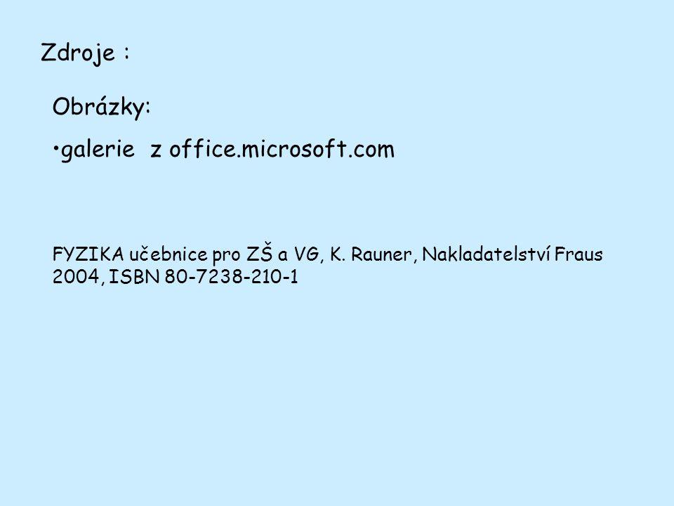 Zdroje : Obrázky: galerie z office.microsoft.com FYZIKA učebnice pro ZŠ a VG, K.
