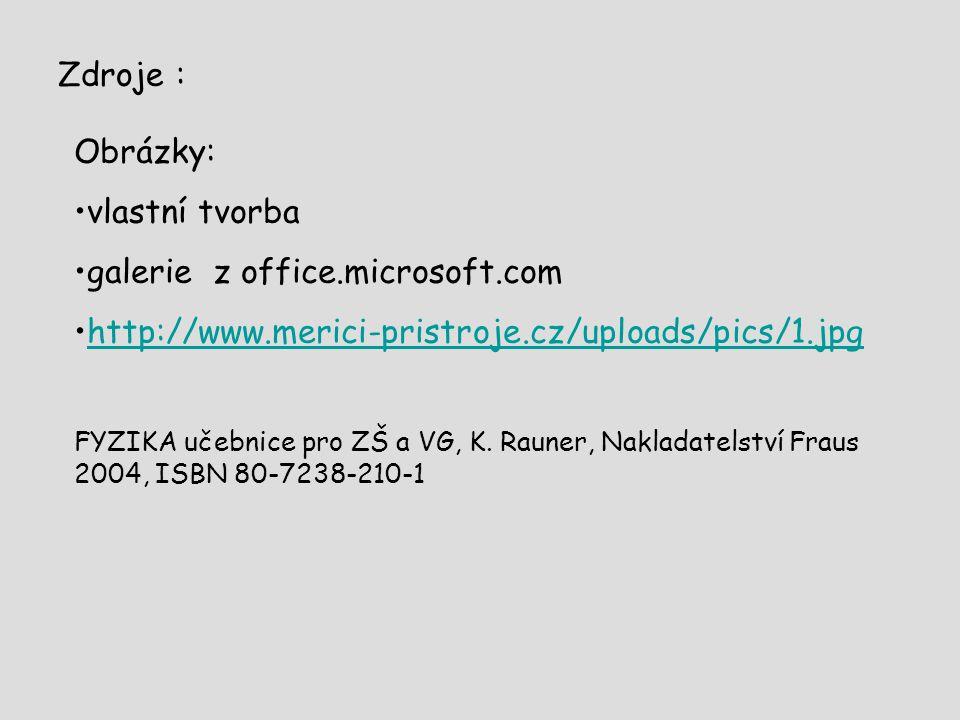 Zdroje : Obrázky: vlastní tvorba galerie z office.microsoft.com http://www.merici-pristroje.cz/uploads/pics/1.jpg FYZIKA učebnice pro ZŠ a VG, K.