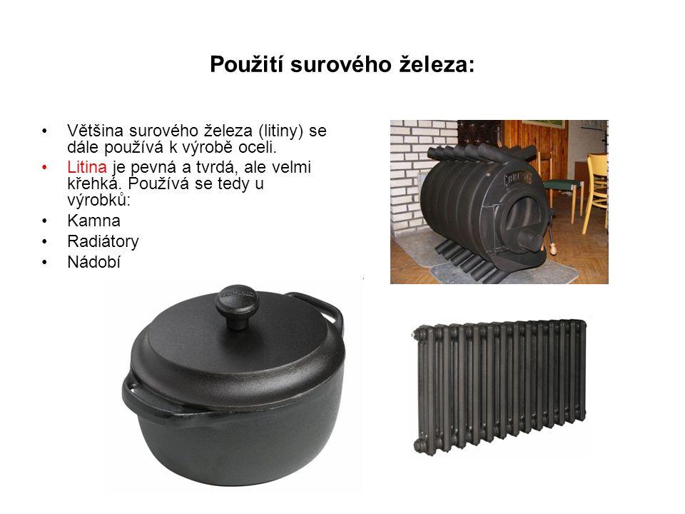 Použití surového železa: Většina surového železa (litiny) se dále používá k výrobě oceli.