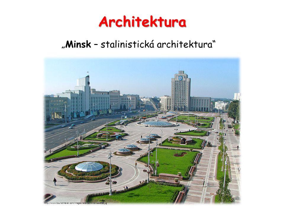 "Architektura ""Minsk – stalinistická architektura"" http://www.touristmaker.com/images/belarus/minsk-belarus.jpg"