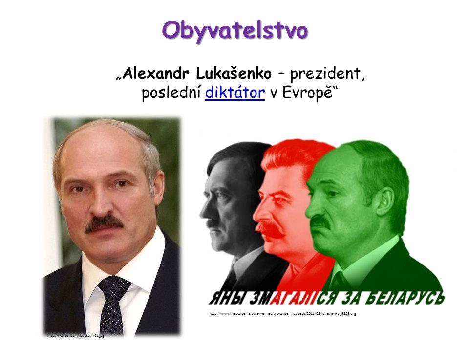 "Obyvatelstvo ""Alexandr Lukašenko – prezident, poslední diktátor v Evropě""diktátor http://hcbrest.com/novosti/AGL.jpg http://www.theoccidentalobserver."