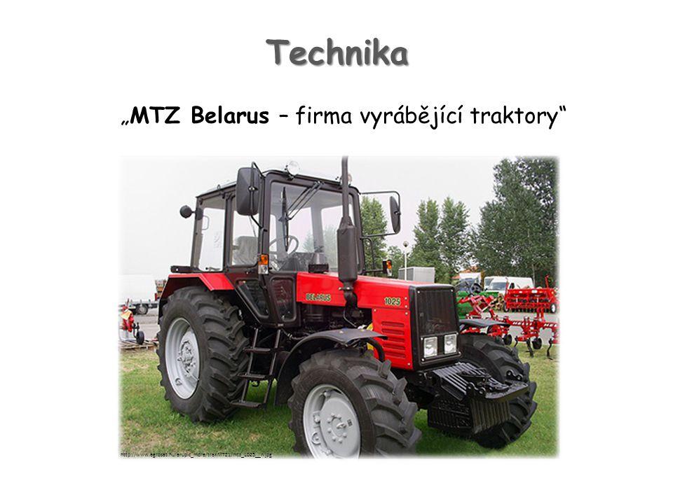 "Technika ""MTZ Belarus – firma vyrábějící traktory http://www.agrosat.hu/arupic_more/trakMTZ1/mtz_1025__n.jpg"