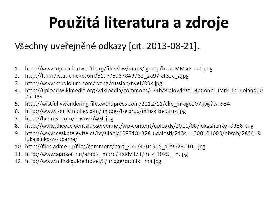 Použitá literatura a zdroje Všechny uveřejněné odkazy [cit. 2013-08-21]. 1.http://www.operationworld.org/files/ow/maps/lgmap/bela-MMAP-md.png 2.http:/
