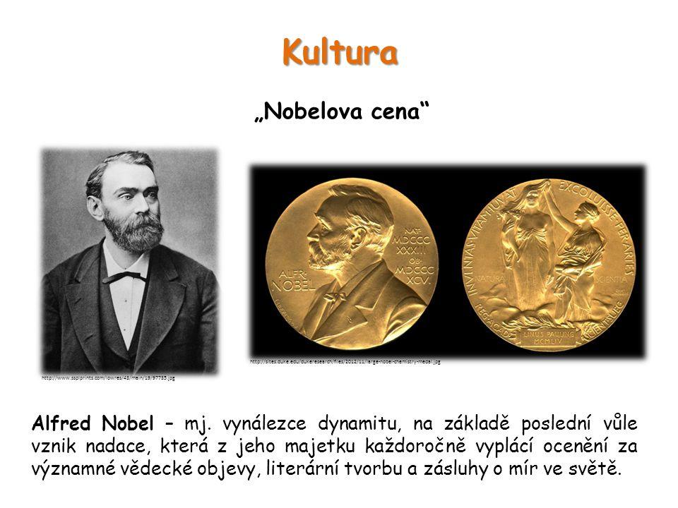 """Kultura """"Nobelova cena"""" Alfred Nobel – mj. vynálezce dynamitu, na základě poslední vůle vznik nadace, která z jeho majetku každoročně vyplácí ocenění"""