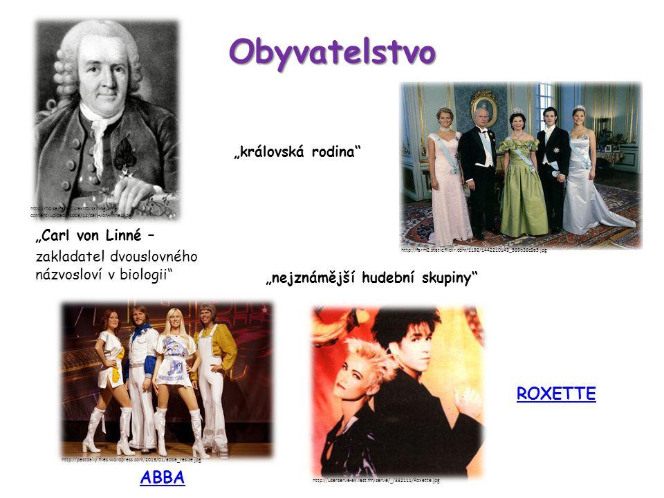 """Obyvatelstvo """"Carl von Linné – zakladatel dvouslovného názvosloví v biologii """"královská rodina http://imalbum.aufeminin.com/album/D20080319/405673_G7CHLQB6PWA2ZE2143 V636VMXL7BYD_tr45_H125239_L.jpg """"nejznámější hudební skupiny http://hd.se/familj/slaktforskning/wp- content/uploads/2008/12/carl-von-linne1.jpg http://farm2.static.flickr.com/1192/1442210143_569b36c8a5.jpg http://pastdaily.files.wordpress.com/2013/01/abba_resize.jpg http://userserve-ak.last.fm/serve/_/332111/Roxette.jpg ABBA ROXETTE"""