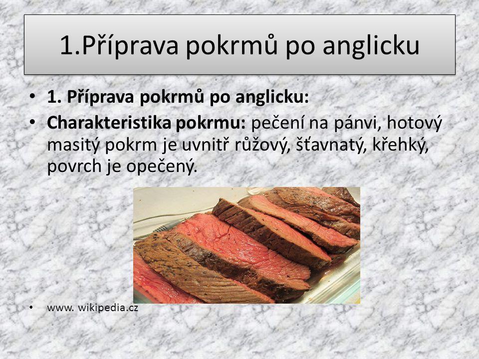 1.Příprava pokrmů po anglicku 1. Příprava pokrmů po anglicku: Charakteristika pokrmu: pečení na pánvi, hotový masitý pokrm je uvnitř růžový, šťavnatý,