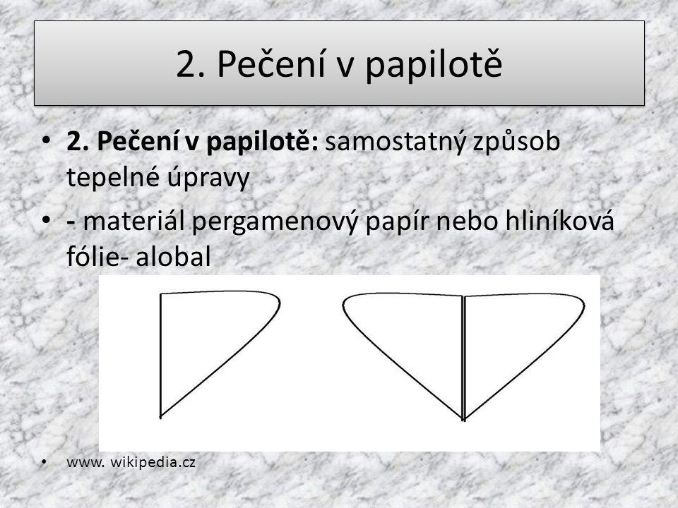 2. Pečení v papilotě 2. Pečení v papilotě: samostatný způsob tepelné úpravy - materiál pergamenový papír nebo hliníková fólie- alobal www. wikipedia.c
