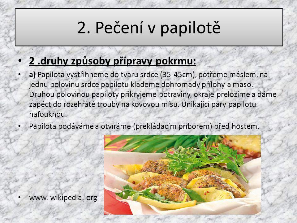 2. Pečení v papilotě 2.druhy způsoby přípravy pokrmu: a) Papilota vystřihneme do tvaru srdce (35-45cm), potřeme máslem, na jednu polovinu srdce papilo