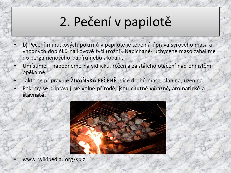 2. Pečení v papilotě b) Pečení minutkových pokrmů v papilotě je tepelná úprava syrového masa a vhodných doplňků na kovové tyči (rožni). Napíchané- uch