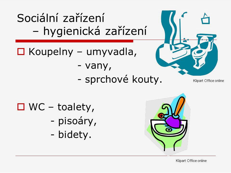 Sociální zařízení – hygienická zařízení  Koupelny – umyvadla, - vany, - sprchové kouty.