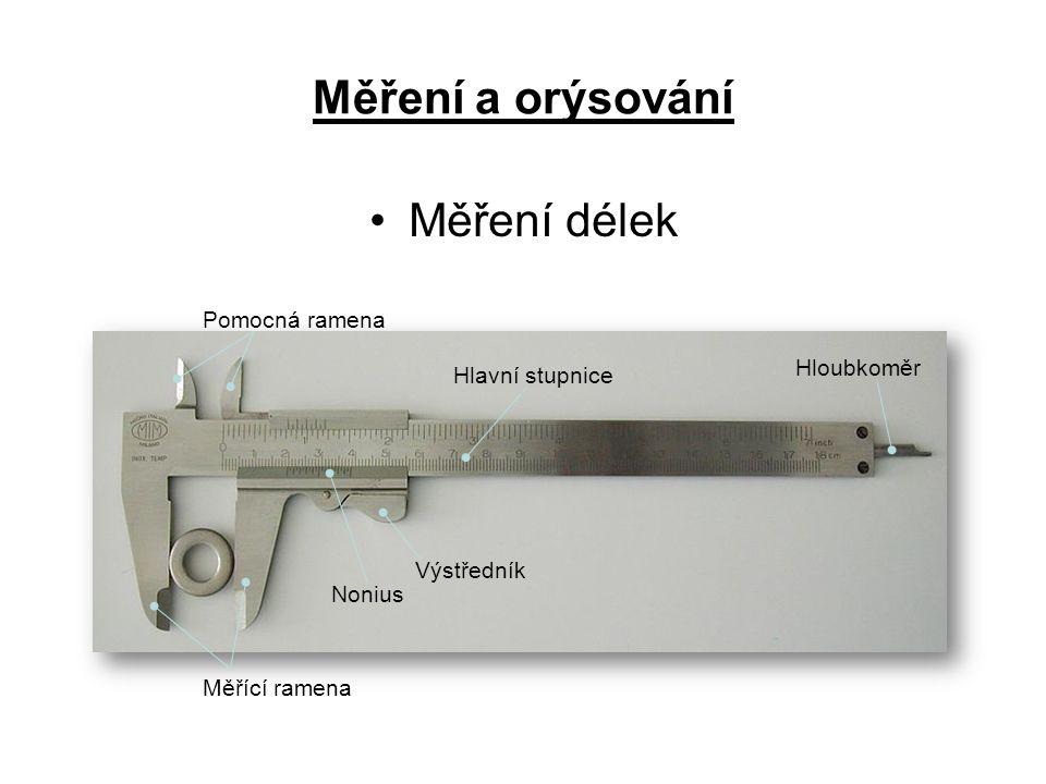 Měření a orýsování Měření délek Měřící ramena Pomocná ramena Hlavní stupnice Nonius Výstředník Hloubkoměr