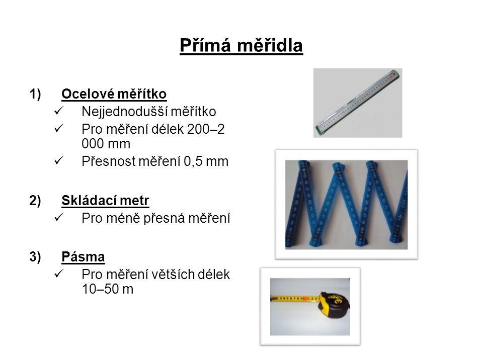 Přímá měřidla 1)Ocelové měřítko Nejjednodušší měřítko Pro měření délek 200–2 000 mm Přesnost měření 0,5 mm 2)Skládací metr Pro méně přesná měření 3)Pásma Pro měření větších délek 10–50 m