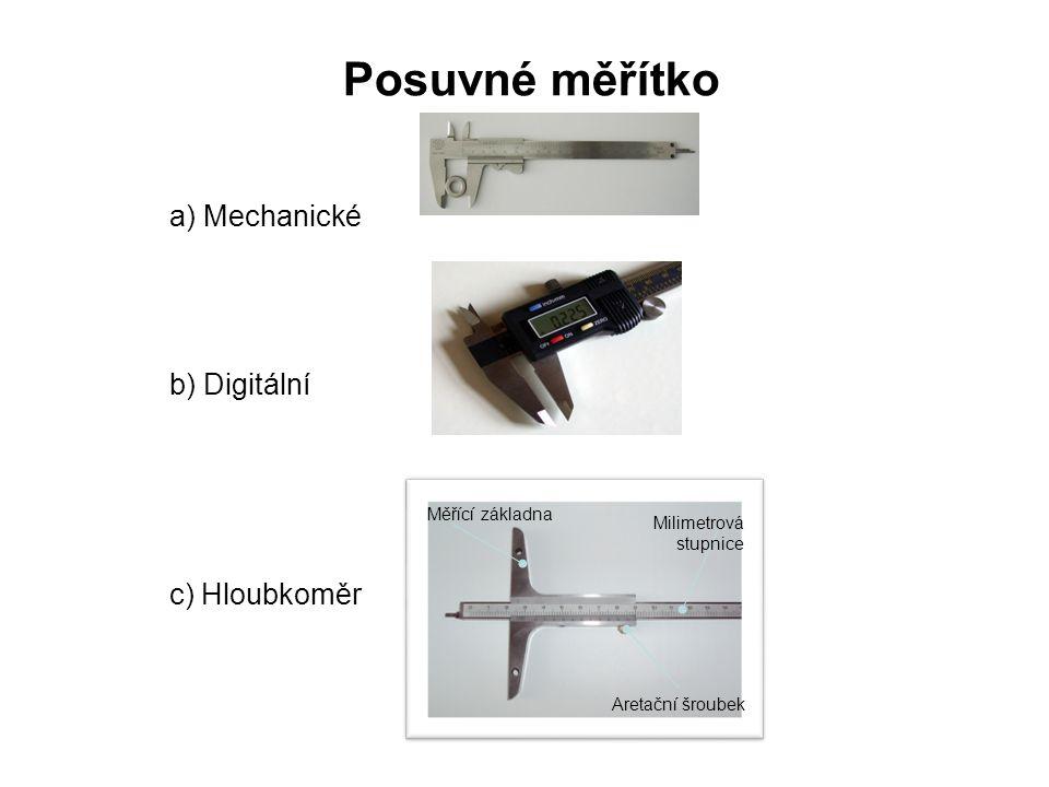 Posuvné měřítko a) Mechanické b) Digitální c) Hloubkoměr Měřící základna Milimetrová stupnice Aretační šroubek