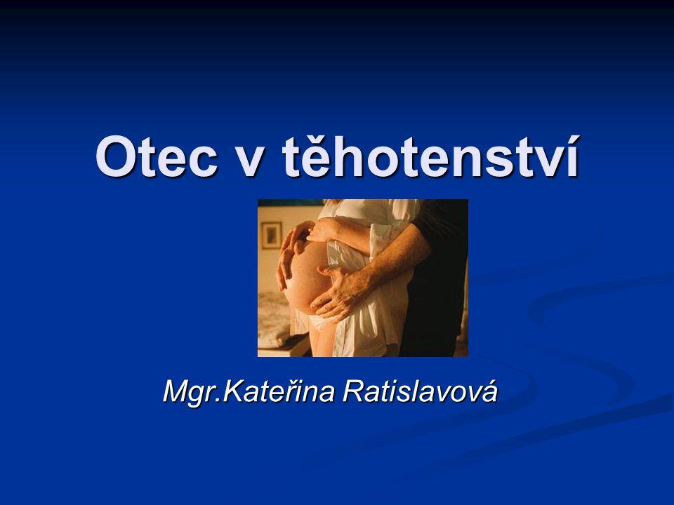 Otec v těhotenství Mgr.Kateřina Ratislavová