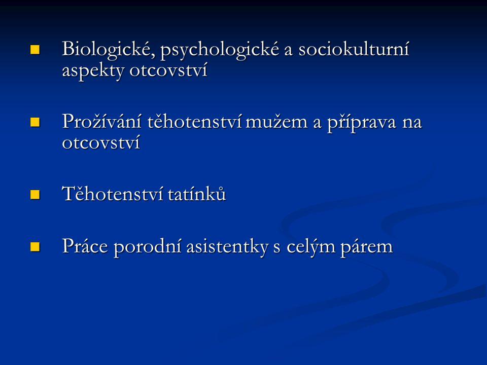 Biologické, psychologické a sociokulturní aspekty otcovství Biologické, psychologické a sociokulturní aspekty otcovství Prožívání těhotenství mužem a