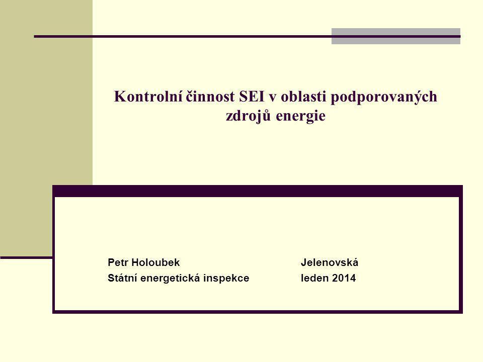 Kontrolní činnost SEI v oblasti podporovaných zdrojů energie Petr HoloubekJelenovská Státní energetická inspekceleden 2014