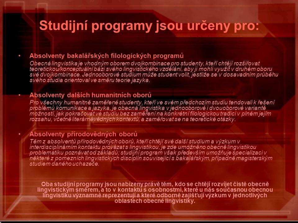 Studijní programy jsou určeny pro: Absolventy bakalářských filologických programů Obecná lingvistika je vhodným oborem dvojkombinace pro studenty, kteří chtějí rozšiřovat teoretickou/konceptuální bázi svého lingvistického vzdělání, aby ji mohli využít v druhém oboru své dvojkombinace.