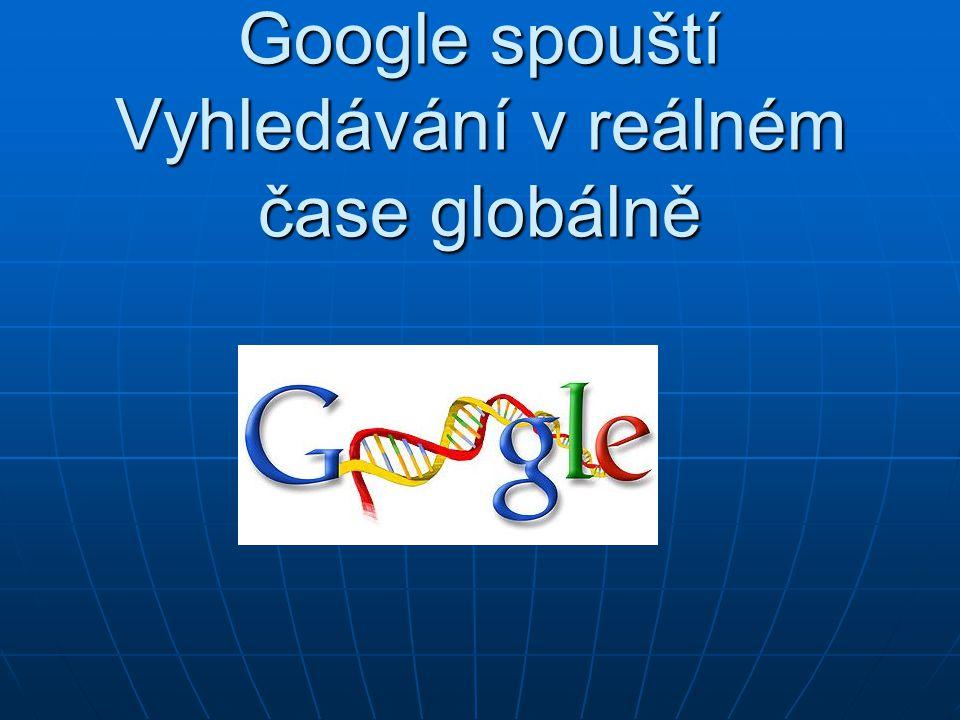 Vyhledávání v reálném čase odteď mohou využívat i čeští uživatelé Google tuto funkci rozšiřuje na všechny světové domény Google tuto funkci rozšiřuje na všechny světové domény