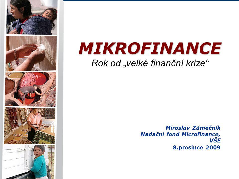"""Miroslav Zámečník Nadační fond Microfinance, VŠE 8.prosince 2009 MIKROFINANCE Rok od """"velké finanční krize"""""""