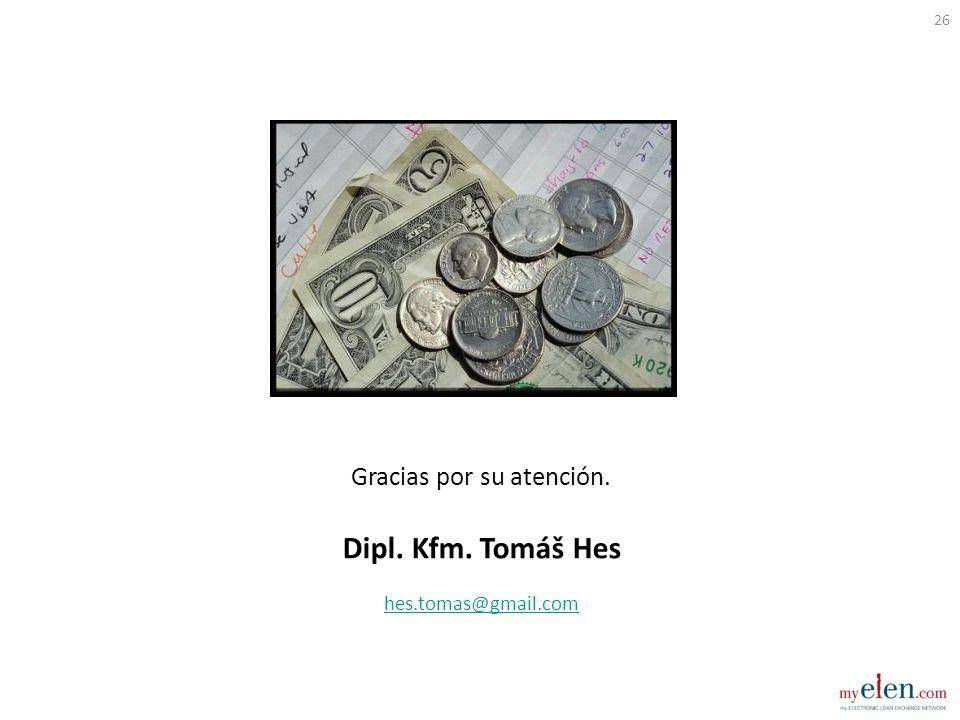 Gracias por su atención. Dipl. Kfm. Tomáš Hes hes.tomas@gmail.com 26