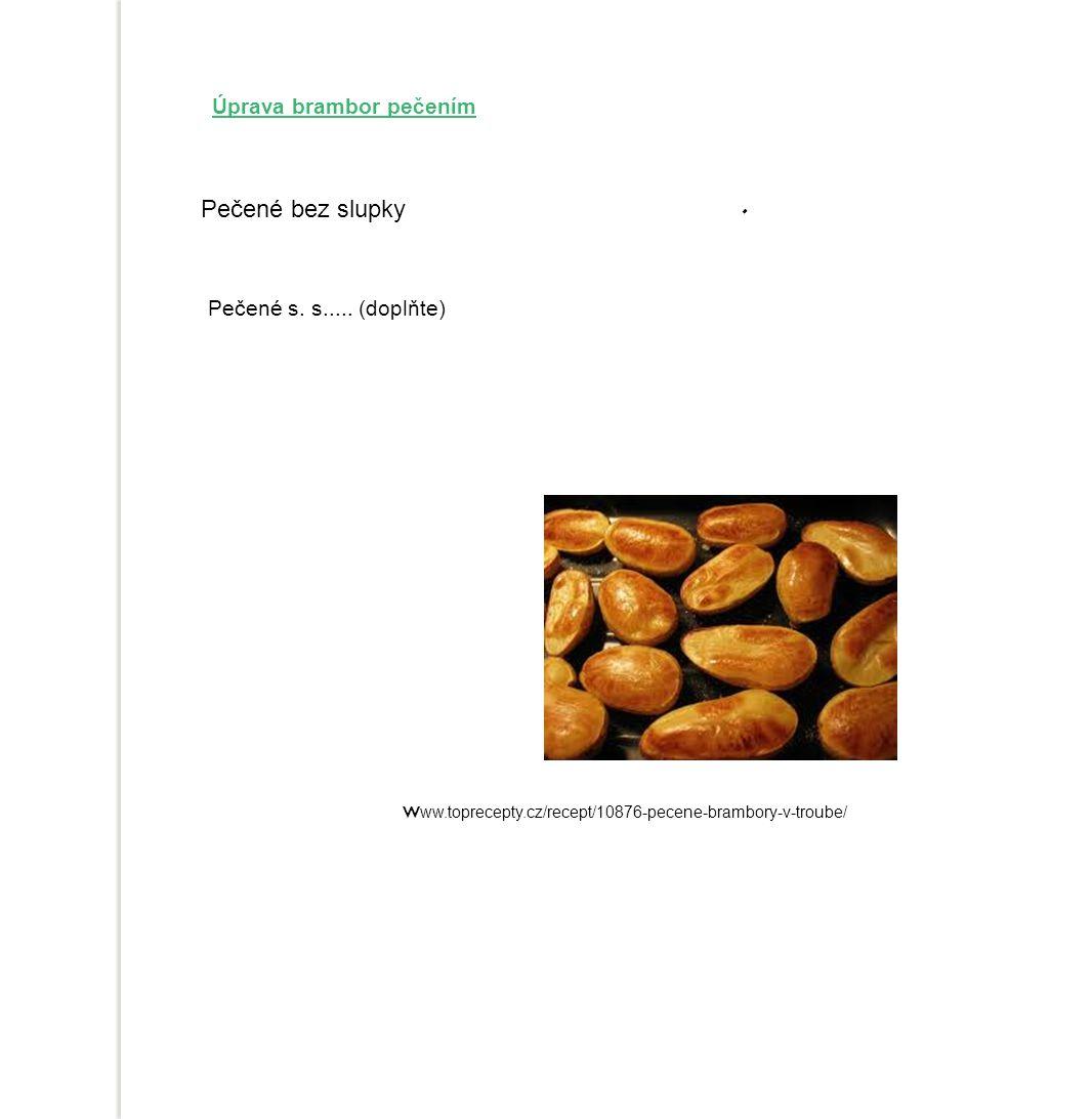 Úprava brambor pečením Pečené bez slupky Pečené s.