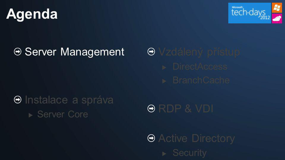 Server Management Instalace a správa  Server Core Vzdálený přístup  DirectAccess  BranchCache RDP & VDI Active Directory  Security Agenda