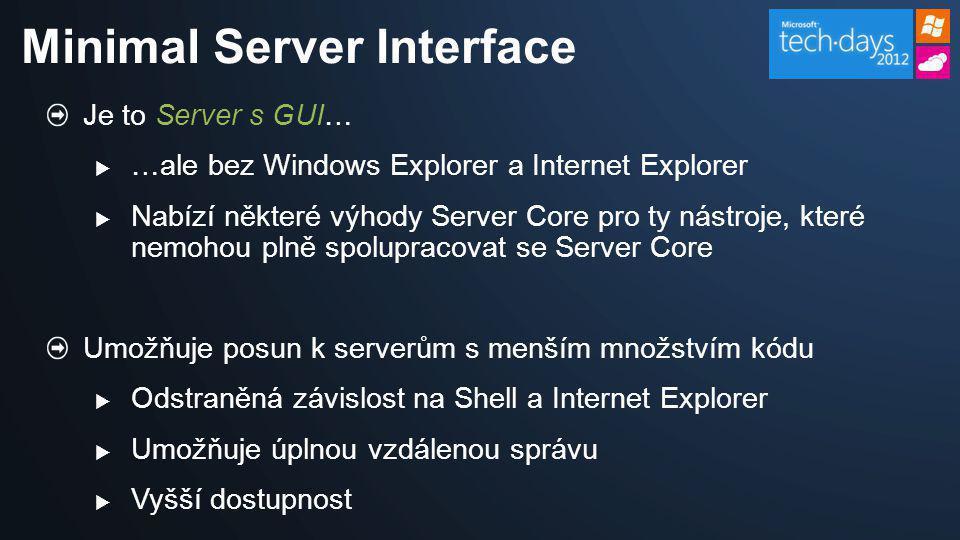 Je to Server s GUI…  …ale bez Windows Explorer a Internet Explorer  Nabízí některé výhody Server Core pro ty nástroje, které nemohou plně spolupraco