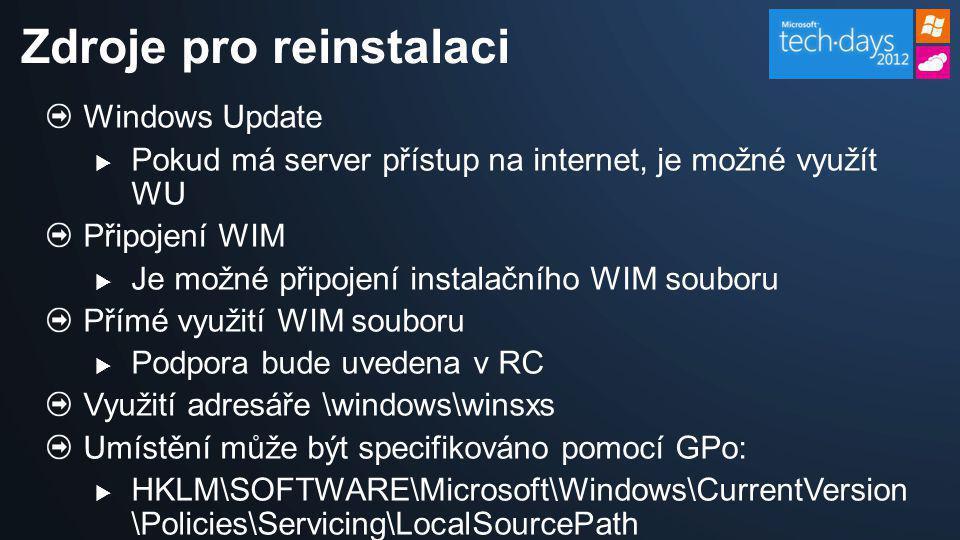 Windows Update  Pokud má server přístup na internet, je možné využít WU Připojení WIM  Je možné připojení instalačního WIM souboru Přímé využití WIM