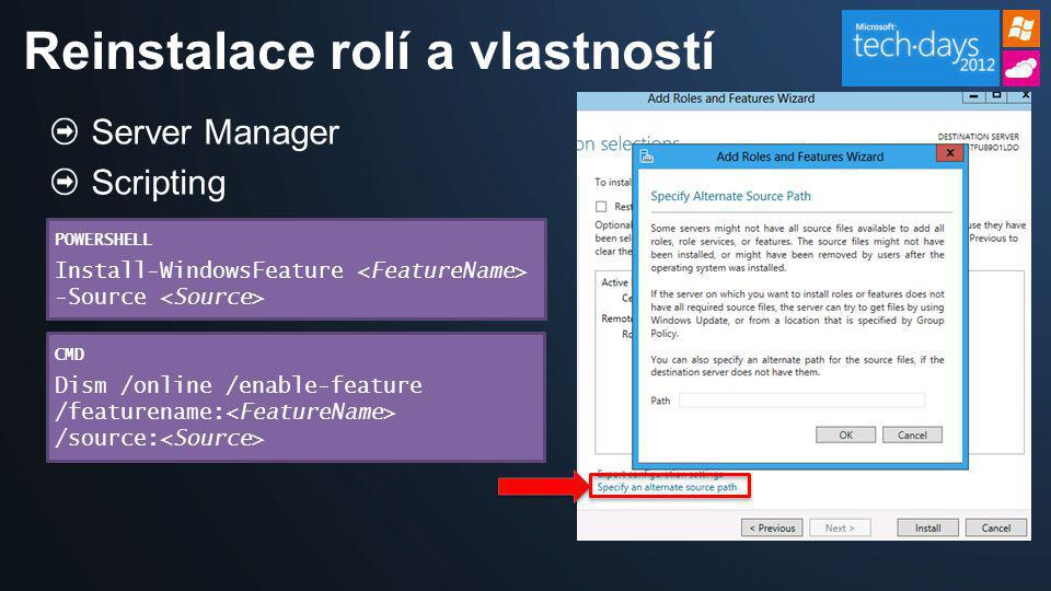 Server Manager Scripting Reinstalace rolí a vlastností POWERSHELL Install-WindowsFeature -Source CMD Dism /online /enable-feature /featurename: /source: